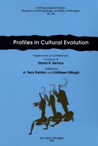 Profiles in Cultural Evolution: Papers from a Conference in Honor of Elman R. Service