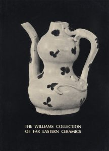 The Williams Collection of Far Eastern Ceramics: Chinese, Siamese, and Annamese Ceramic Ware Selected from the Collection of Justice and Mrs. G. Mennen Williams in the University of Michigan Museum of Anthropology