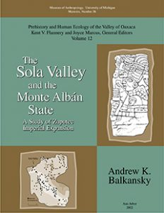 The Sola Valley and the Monte Albán State: A Study of Zapotec Imperial Expansion