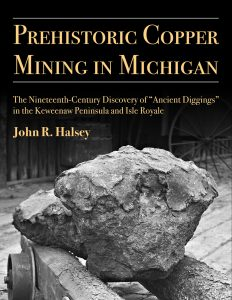 "Prehistoric Copper Mining in Michigan: The Nineteenth-Century Discovery of ""Ancient Diggings"" in the Keweenaw Peninsula and Isle Royale"