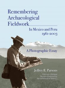 Remembering Archaeological Fieldwork in Mexico and Peru, 1961–2003: A Photographic Essay