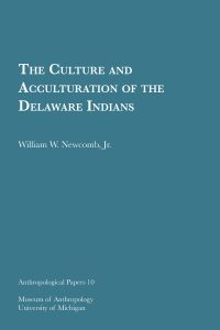 The Culture and Acculturation of the Delaware Indians