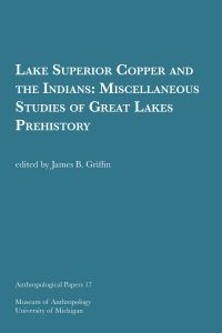 Lake Superior Copper and the Indians: Miscellaneous Studies of Great Lakes Prehistory