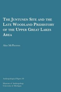 The Juntunen Site and the Late Woodland Prehistory of the Upper Great Lakes Area