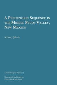 A Prehistoric Sequence in the Middle Pecos Valley, New Mexico