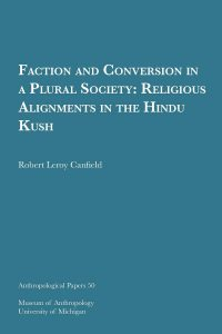 Faction and Conversion in a Plural Society: Religious Alignments in the Hindu Kush
