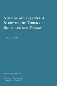 Nomads and Farmers: A Study of the Yörük of Southeastern Turkey