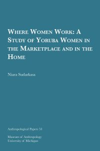 Where Women Work: A Study of Yoruba Women in the Marketplace and in the Home