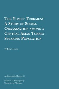 The Yomut Turkmen: A Study of Social Organization among a Central Asian Turkic-Speaking Population