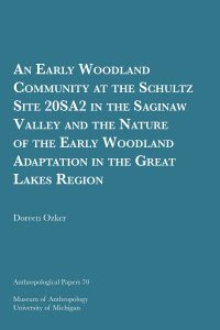 An Early Woodland Community at the Schultz Site 20SA2 in the Saginaw Valley and the Nature of the Early Woodland Adaptation in the Great Lakes Region