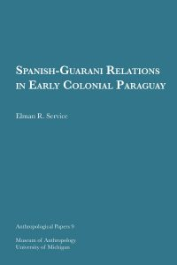 Spanish-Guarani Relations in Early Colonial Paraguay