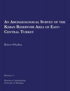 An Archaeological Survey of the Keban Reservoir Area of East-Central Turkey