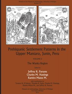 Prehispanic Settlement Patterns in the Upper Mantaro and Tarma Drainages, Junín, Peru: Volume 2, The Wanka Region