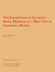 The Inscriptions of Calakmul: Royal Marriage at a Maya City in Campeche, Mexico