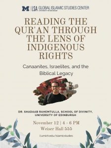 Dr. Shadaab Rahemtulla, Reading the Qur`an through the Lens of Indigenous Rights @ Weiser Hall 555, University of Michigan