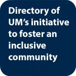 Directory of UM's initiative to foster an inclusive community