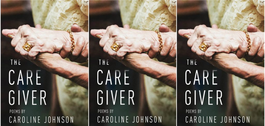 the care giver by caroline johnson front cover collage with two old hands grasping each other