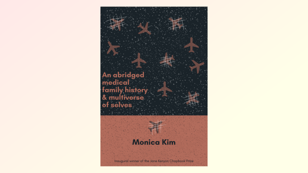 Image of chapbook, An abridged medical family history & multiverse of selves, by Monica Kim