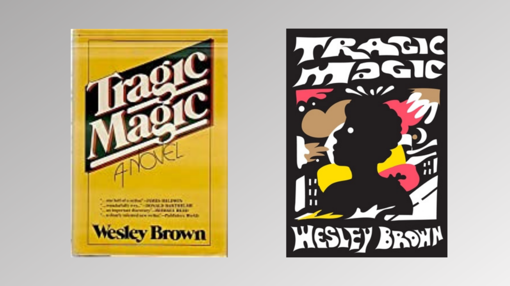 Tragic Magic by Wesley Brown yellow book cover, aside a reissue that is black white and pink with a silhouette on the front