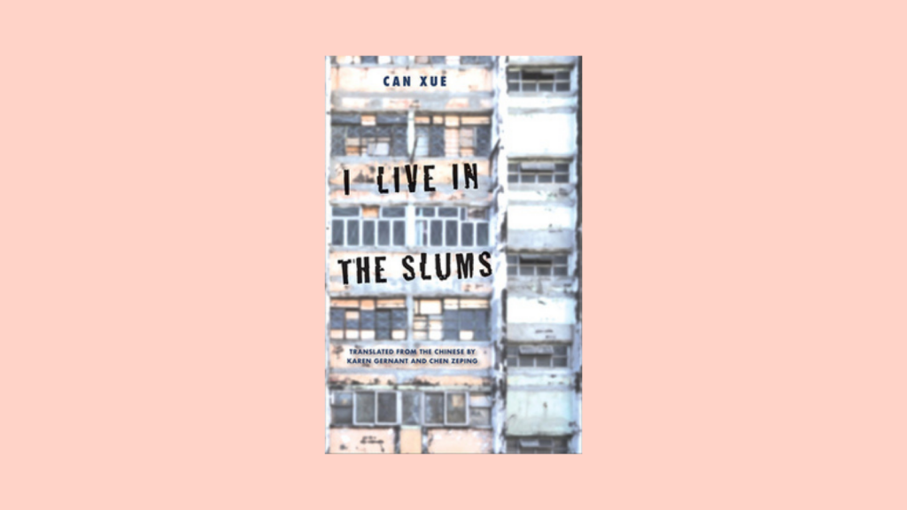 I Live in the Slums by Can Xue Book Cover