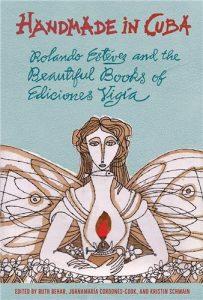 "Cover of ""Rolando Estevez and the Beautiful Books of Ediciones Vigia"" ed. Ruth Behar"